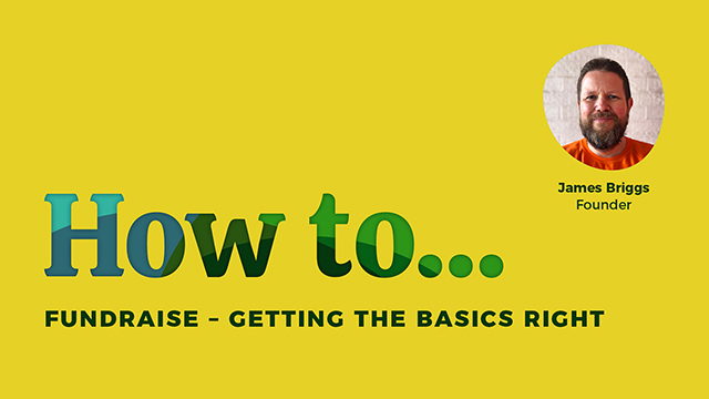 How to fundraise - getting the basics right